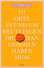 111 Orte in und um Reutlingen die man gesehen haben muss